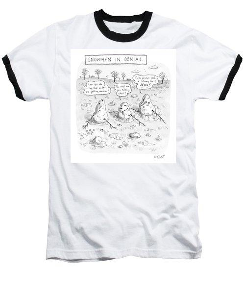 Three Melting Snowmen Are In Denial Baseball T-Shirt