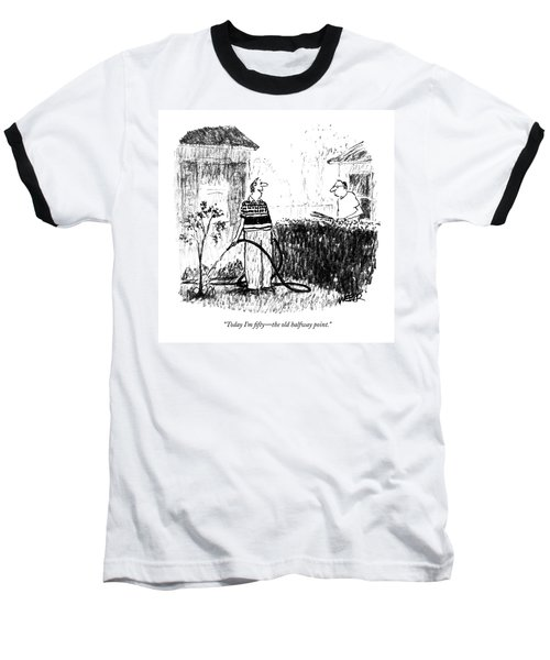 Today I'm Fifty - The Old Halfway Point Baseball T-Shirt
