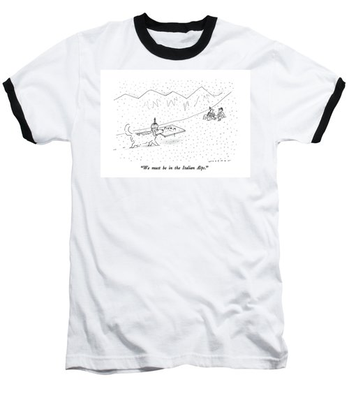 We Must Be In The Italian Alps Baseball T-Shirt