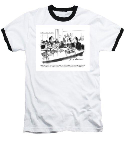 What Say We Move You Out Of H.m.o.s And Put Baseball T-Shirt