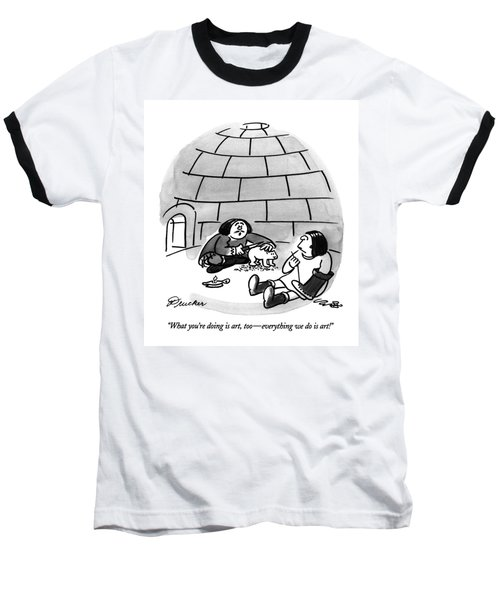 What You're Doing Is Art Baseball T-Shirt