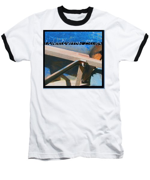 Baseball T-Shirt featuring the photograph Wheelbarrow Blues 2 Extra by Brooks Garten Hauschild
