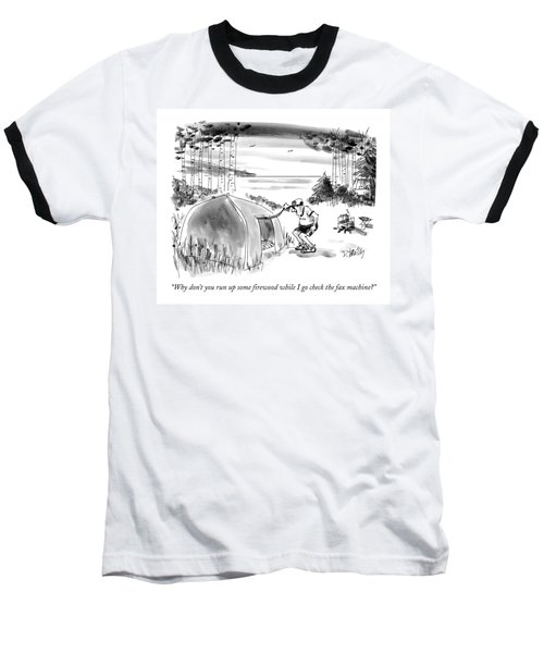 Why Don't You Run Up Some Firewood While I Go Baseball T-Shirt