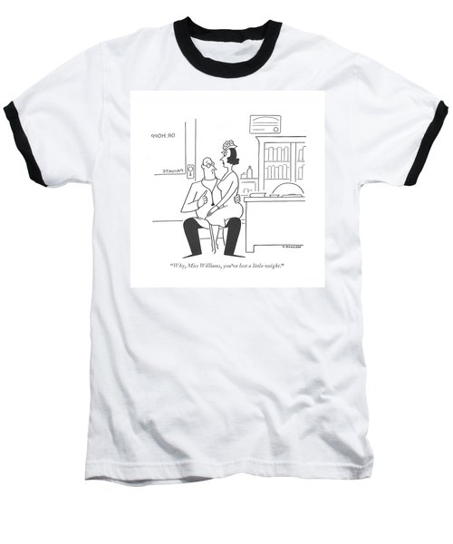 Why, Miss Williams, You've Lost A Little Weight Baseball T-Shirt