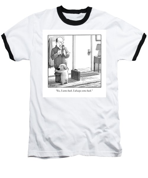 Yes, I Came Back. I Always Come Back Baseball T-Shirt by Harry Bliss