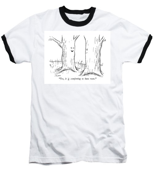 Yes, It Is Comforting To Have Roots Baseball T-Shirt