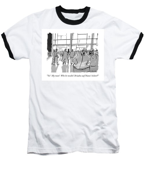 Yo!  My Man!  Who Be Needin' 'ariadne Auf Naxos' Baseball T-Shirt