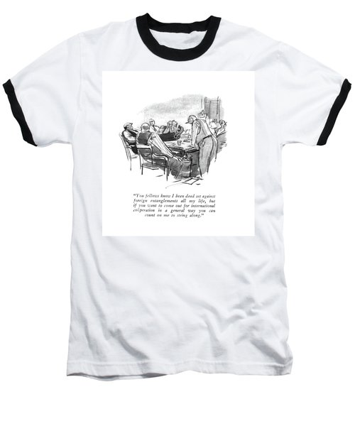 You Fellows Know I Been Dead Set Against Foreign Baseball T-Shirt