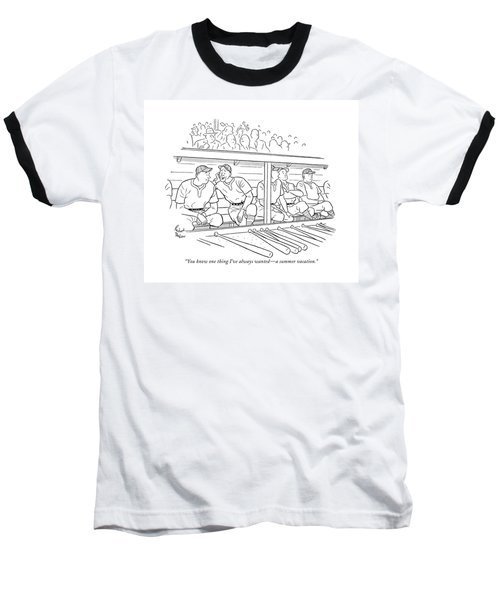 You Know One Thing I've Always Wanted - A Summer Baseball T-Shirt