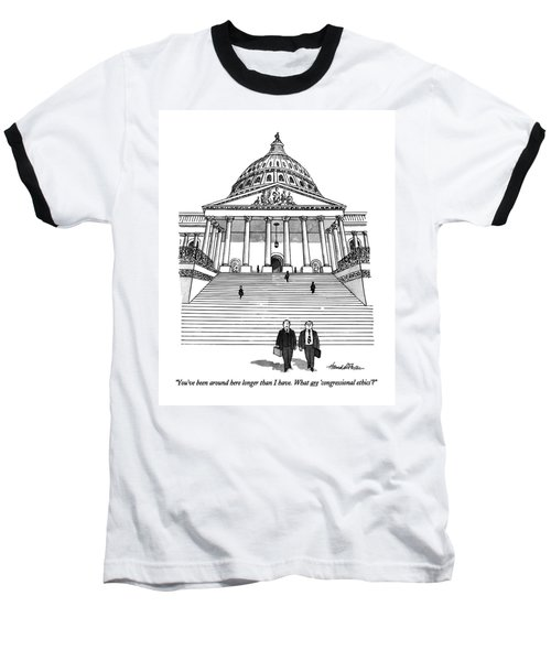 You've Been Around Here Longer Than I Have. What Baseball T-Shirt by J.B. Handelsman