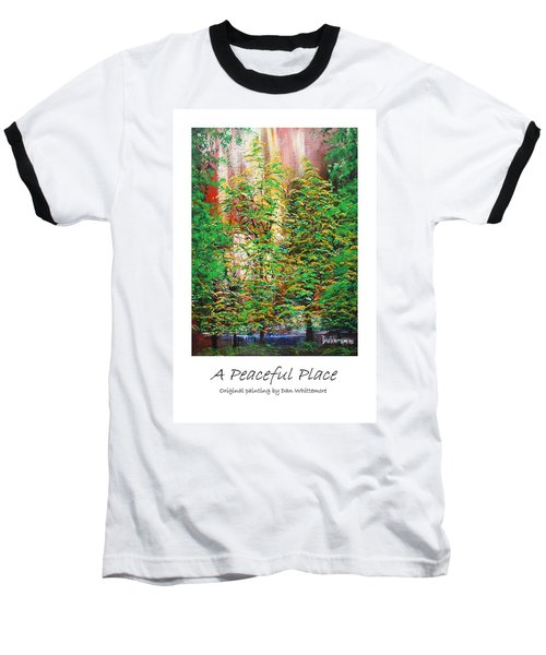 Baseball T-Shirt featuring the painting A Peaceful Place Poster by Dan Whittemore