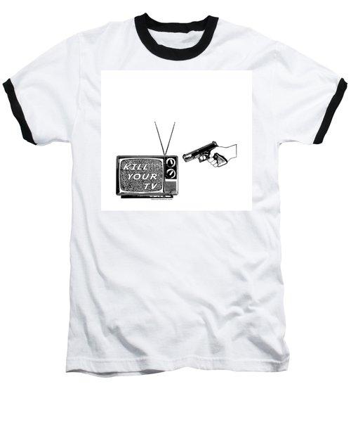 Kill Your Tv Baseball T-Shirt