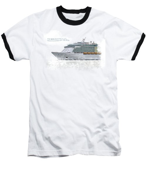 I've Been Nauticle On Independence Of The Seas On Transparent Background Baseball T-Shirt by Terri Waters