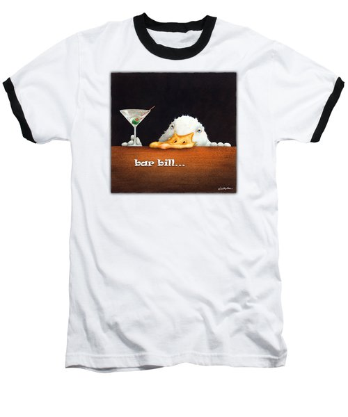 Bar Bill... Baseball T-Shirt by Will Bullas