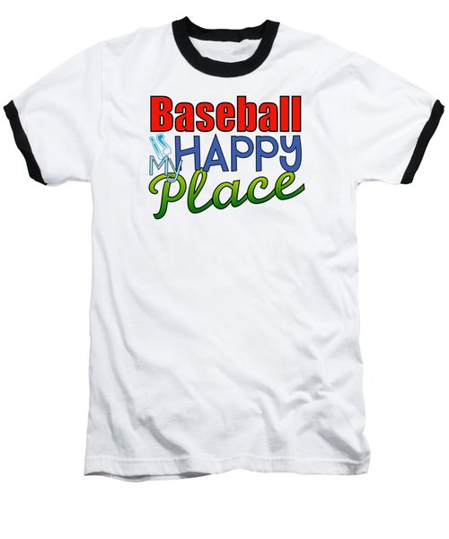 Baseball Is My Happy Place Baseball T-Shirt by Shelley Overton