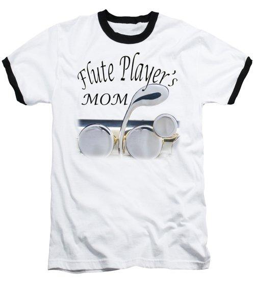 Flute Players Mom Baseball T-Shirt