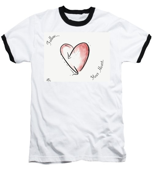Follow Your Heart Baseball T-Shirt by Jason Nicholas