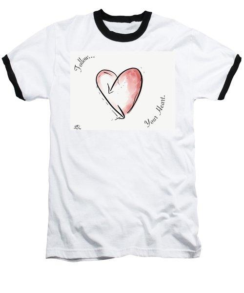 Follow Your Heart Baseball T-Shirt