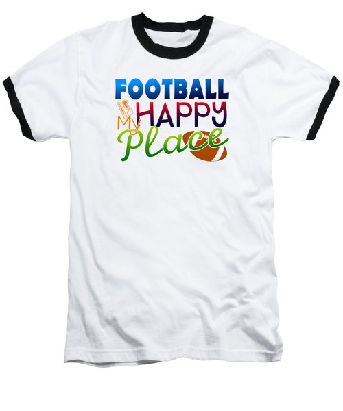 Football Is My Happy Place Baseball T-Shirt by Shelley Overton