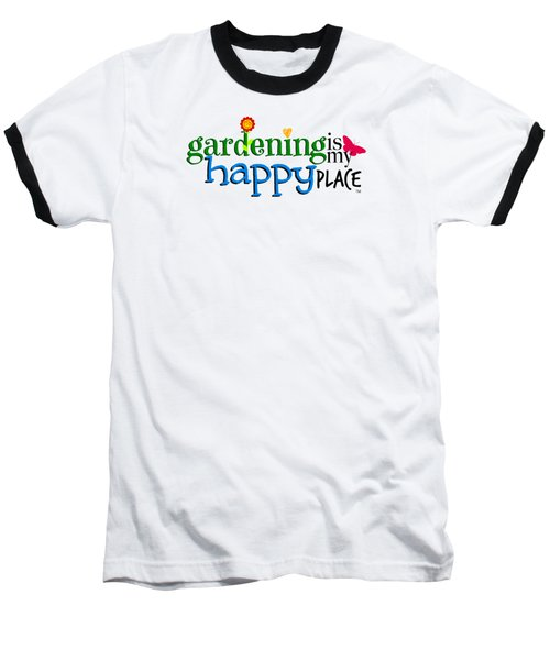 Gardening Is My Happy Place Baseball T-Shirt by Shelley Overton