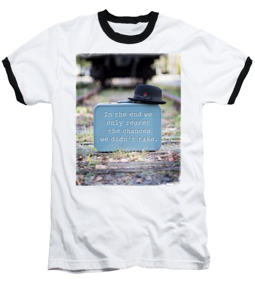 In The End We Only Regret The Chances We Didn't Take Baseball T-Shirt by Edward Fielding