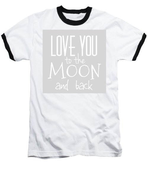 Love You To The Moon And Back Baseball T-Shirt
