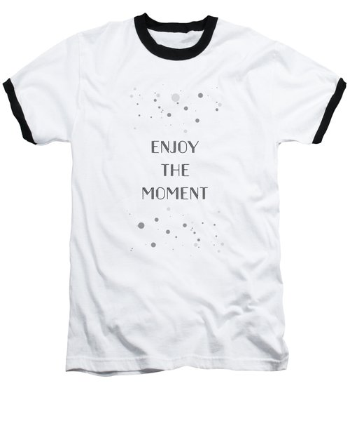Text Art Enjoy The Moment Baseball T-Shirt