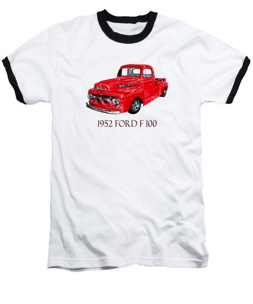 Big Red 1952 Ford F-100 Pick Up Baseball T-Shirt