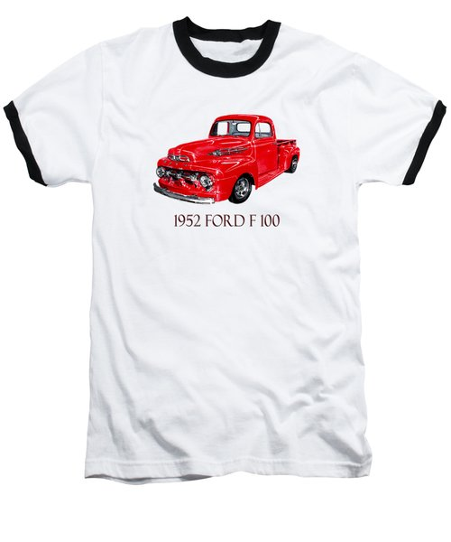 Big Red 1952 Ford F-100 Pick Up Baseball T-Shirt by Jack Pumphrey