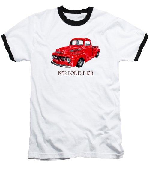 1952 Ford F-100 Pick Up Baseball T-Shirt