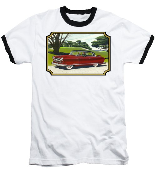 1953 Nash Rambler Car Americana Rustic Rural Country Auto Antique Painting Red Golf Baseball T-Shirt by Walt Curlee
