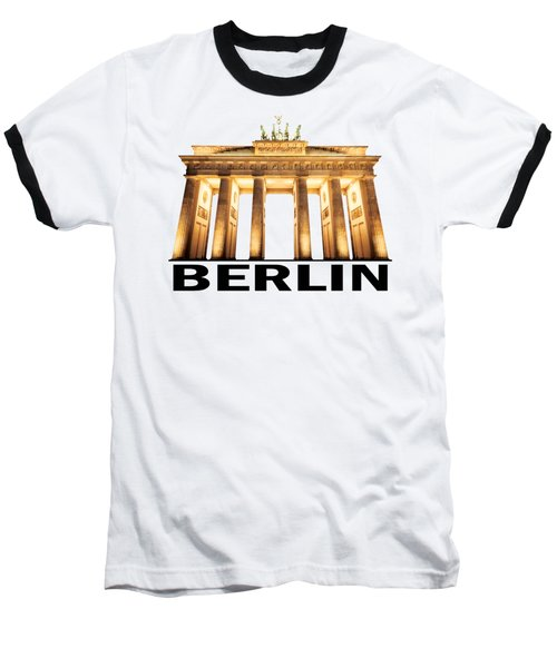 Brandenburg Gate Baseball T-Shirt by Julie Woodhouse
