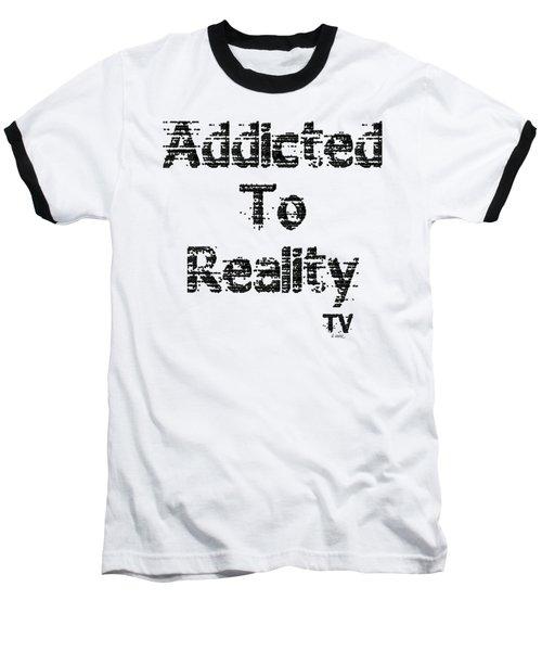 Addicted To Reality Tv - Black Print Baseball T-Shirt