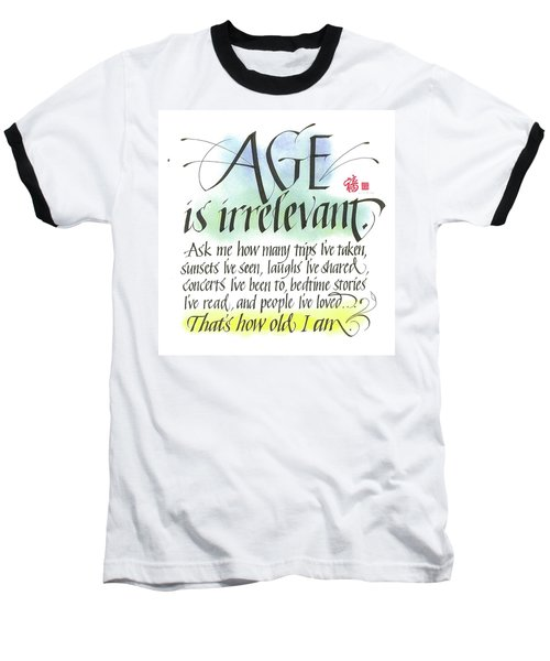 Age Is Irrelevant Baseball T-Shirt