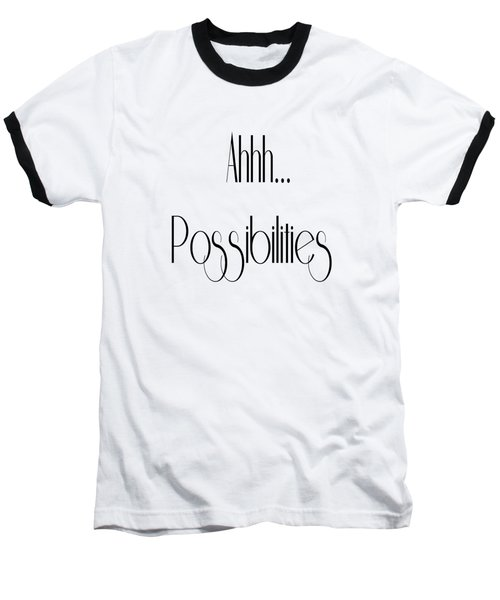 Ahh... Possibilities Baseball T-Shirt