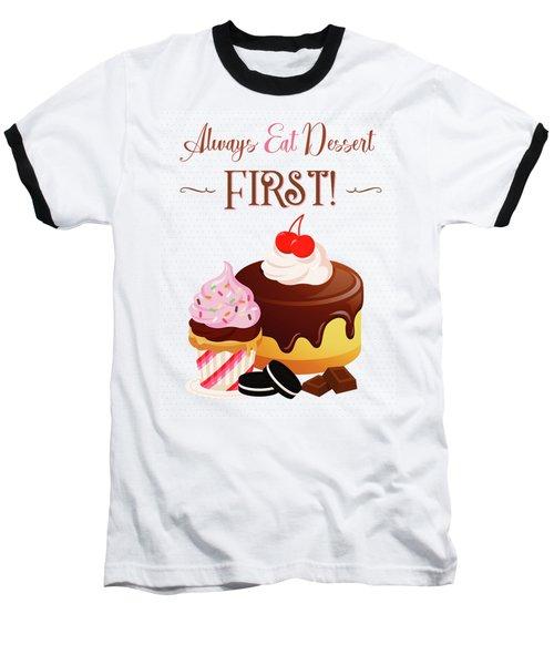 Always Eat Dessert First Baseball T-Shirt