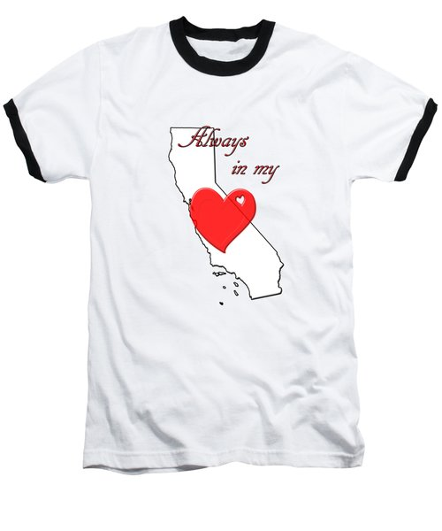 Always In My Heart Ca Baseball T-Shirt
