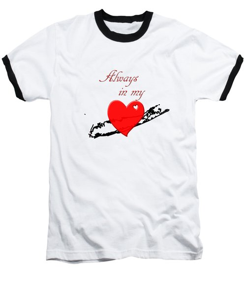 Always In My Heart Li Baseball T-Shirt