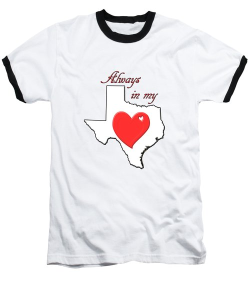 Always In My Heart Tx Baseball T-Shirt