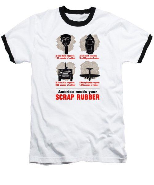 America Needs Your Scrap Rubber Baseball T-Shirt