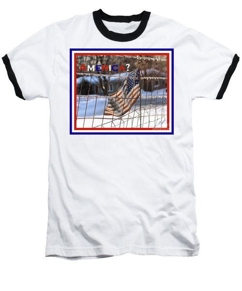 Baseball T-Shirt featuring the photograph America Where Are We by Smilin Eyes  Treasures