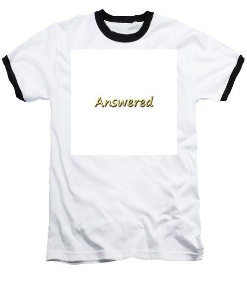 Answered Baseball T-Shirt