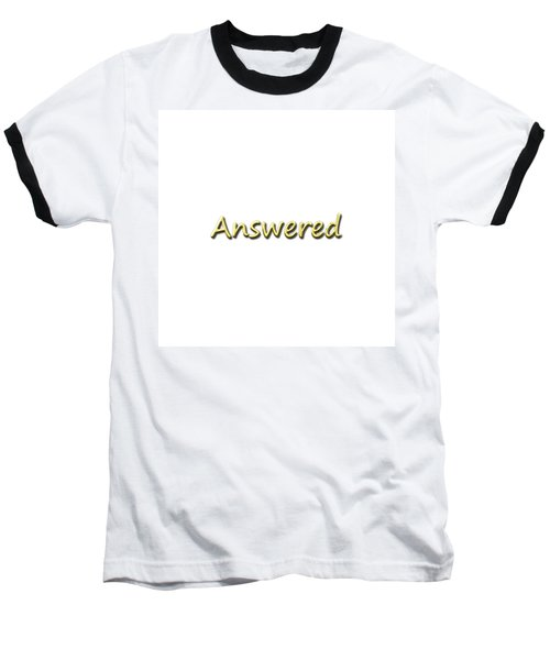 Answered Baseball T-Shirt