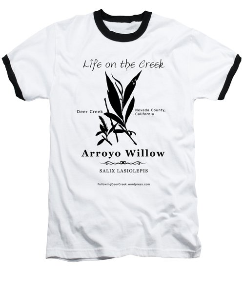 Arroyo Willow - Black Text Baseball T-Shirt