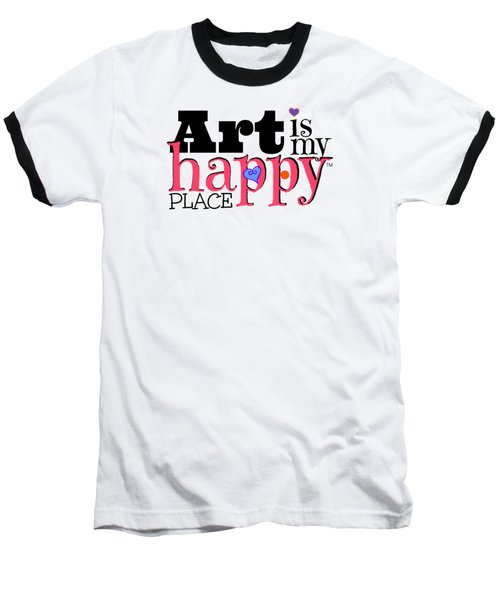Art Is My Happy Place Baseball T-Shirt by Shelley Overton