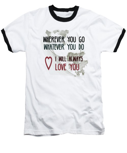 Wherever You Go Baseball T-Shirt