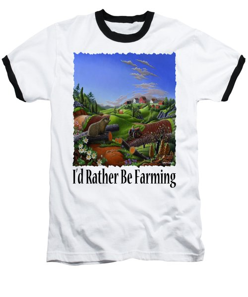 Id Rather Be Farming - Springtime Groundhog Farm Landscape 1 Baseball T-Shirt by Walt Curlee