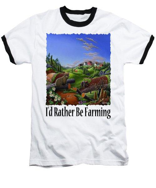 Id Rather Be Farming - Springtime Groundhog Farm Landscape 1 Baseball T-Shirt