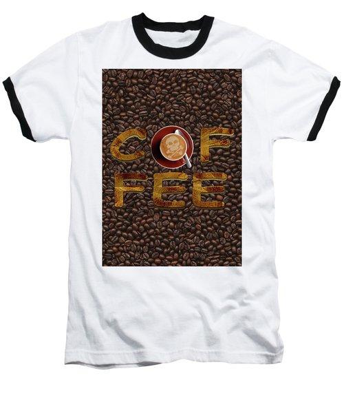Coffee Funny Typography Baseball T-Shirt by Georgeta Blanaru