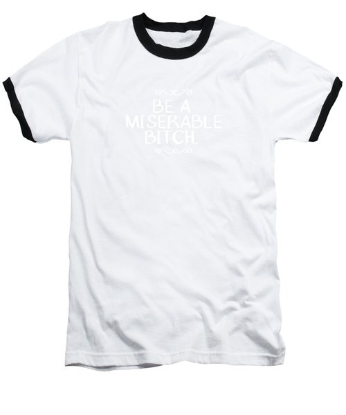 Be Miserable- Art By Linda Woods Baseball T-Shirt by Linda Woods